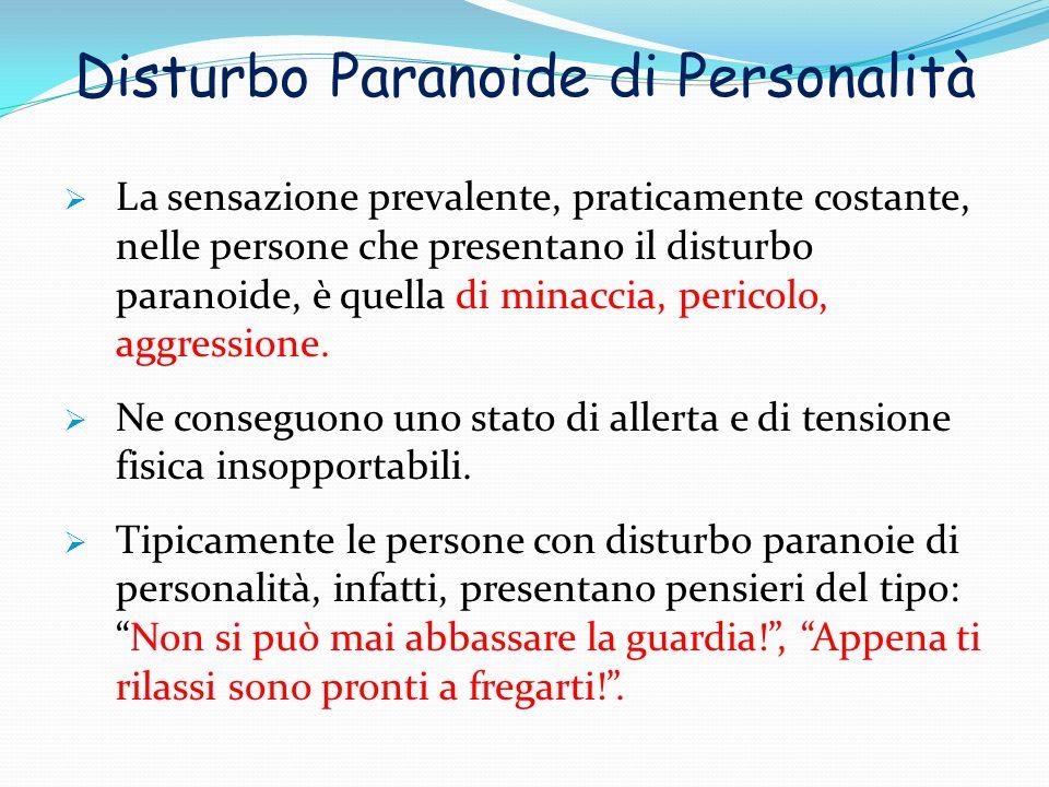 Disturbo Paranoide di Personalità La sensazione prevalente, praticamente costante, nelle persone che presentano il disturbo paranoide, è quella di min