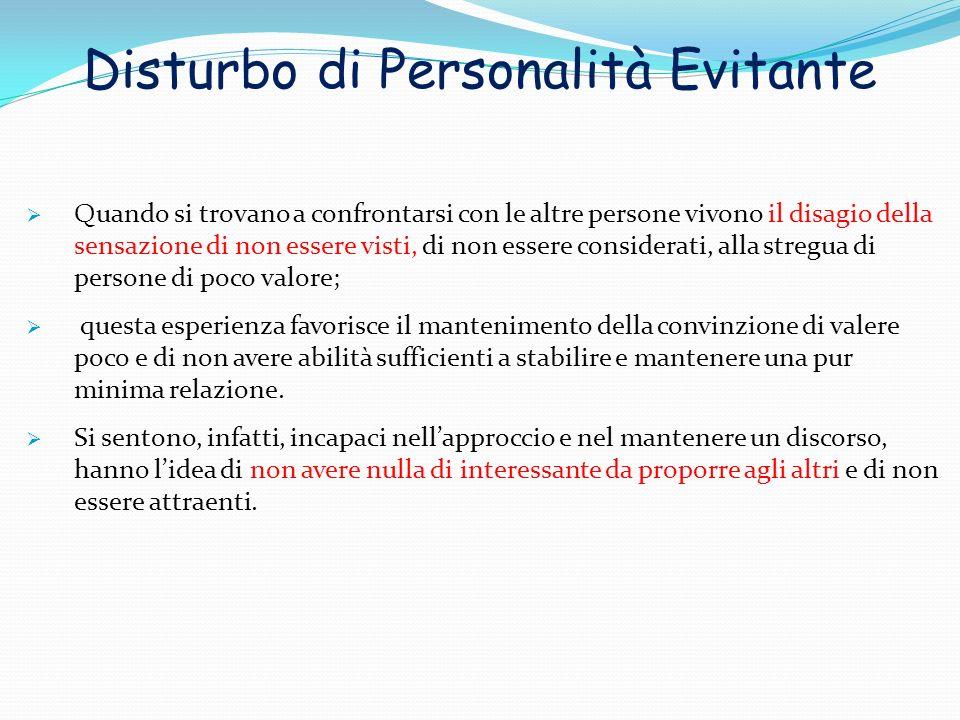 Disturbo di Personalità Evitante Quando si trovano a confrontarsi con le altre persone vivono il disagio della sensazione di non essere visti, di non