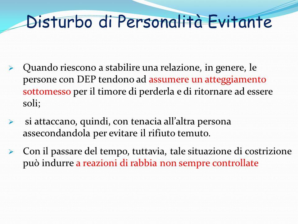 Disturbo di Personalità Evitante Quando riescono a stabilire una relazione, in genere, le persone con DEP tendono ad assumere un atteggiamento sottome