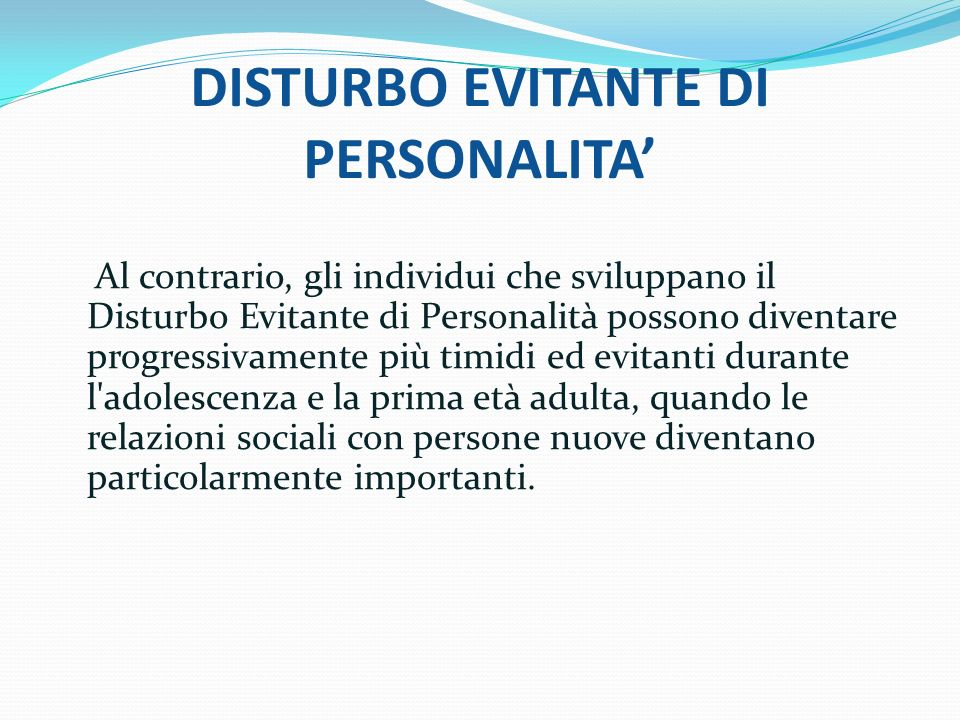 DISTURBO EVITANTE DI PERSONALITA Al contrario, gli individui che sviluppano il Disturbo Evitante di Personalità possono diventare progressivamente più