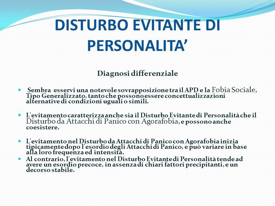 DISTURBO EVITANTE DI PERSONALITA Diagnosi differenziale Sembra esservi una notevole sovrapposizione tra il APD e la Fobia Sociale, Tipo Generalizzato,