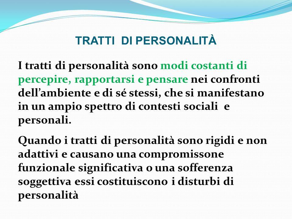 TRATTI DI PERSONALITÀ I tratti di personalità sono modi costanti di percepire, rapportarsi e pensare nei confronti dellambiente e di sé stessi, che si