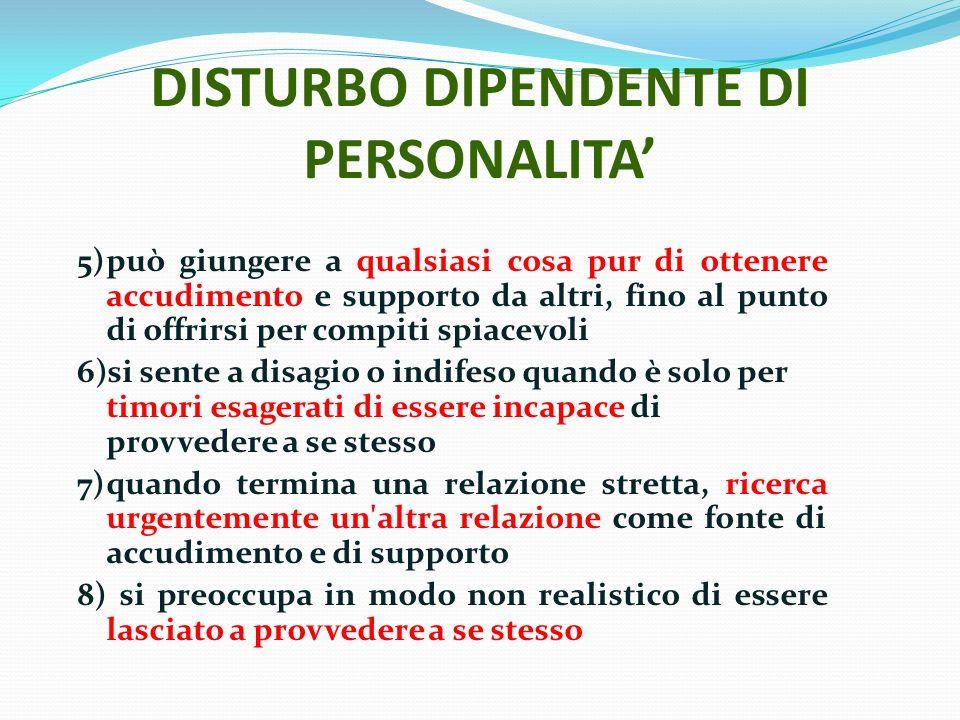 DISTURBO DIPENDENTE DI PERSONALITA 5)può giungere a qualsiasi cosa pur di ottenere accudimento e supporto da altri, fino al punto di offrirsi per comp