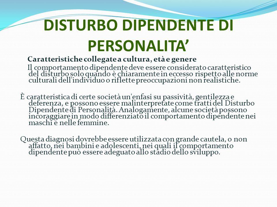 DISTURBO DIPENDENTE DI PERSONALITA Caratteristiche collegate a cultura, età e genere Il comportamento dipendente deve essere considerato caratteristic