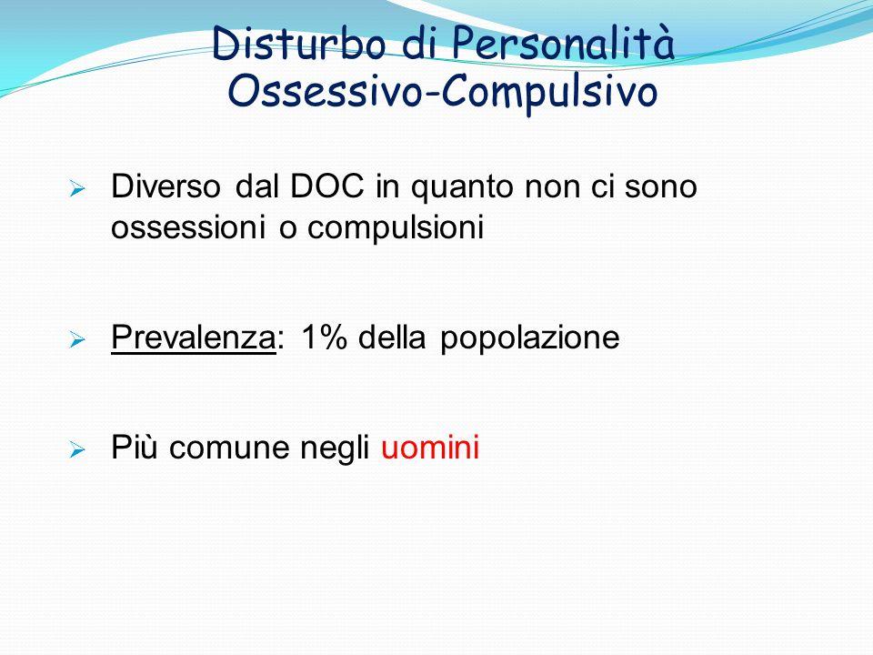 Disturbo di Personalità Ossessivo-Compulsivo Diverso dal DOC in quanto non ci sono ossessioni o compulsioni Prevalenza: 1% della popolazione Più comun