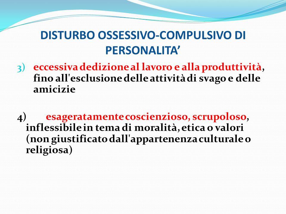 DISTURBO OSSESSIVO-COMPULSIVO DI PERSONALITA 3) eccessiva dedizione al lavoro e alla produttività, fino all'esclusione delle attività di svago e delle