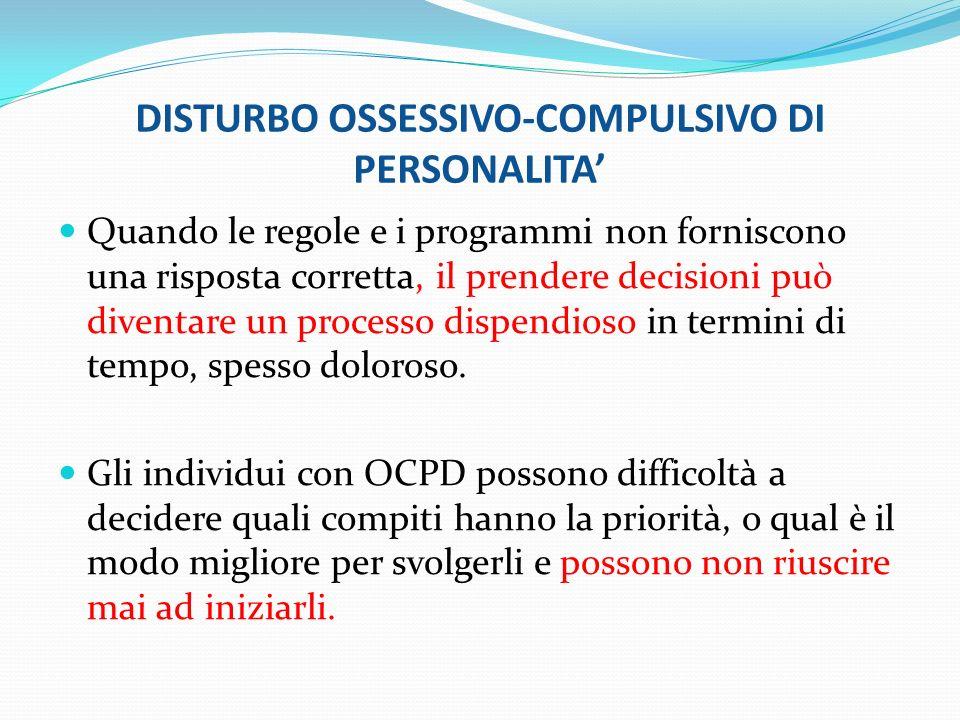 DISTURBO OSSESSIVO-COMPULSIVO DI PERSONALITA Quando le regole e i programmi non forniscono una risposta corretta, il prendere decisioni può diventare