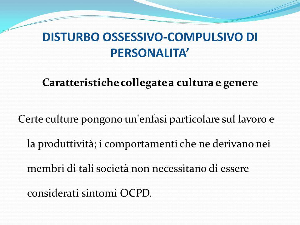 DISTURBO OSSESSIVO-COMPULSIVO DI PERSONALITA Caratteristiche collegate a cultura e genere Certe culture pongono un'enfasi particolare sul lavoro e la