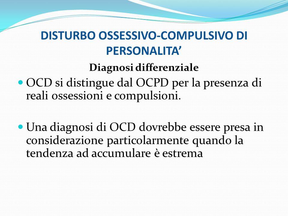 DISTURBO OSSESSIVO-COMPULSIVO DI PERSONALITA Diagnosi differenziale OCD si distingue dal OCPD per la presenza di reali ossessioni e compulsioni. Una d