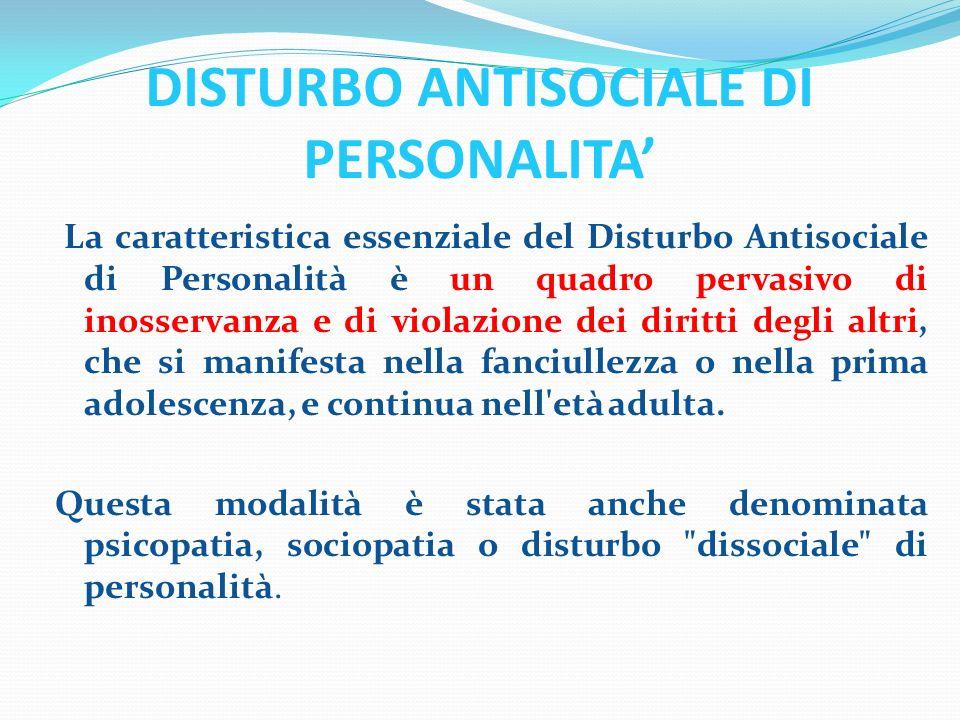 DISTURBO ANTISOCIALE DI PERSONALITA La caratteristica essenziale del Disturbo Antisociale di Personalità è un quadro pervasivo di inosservanza e di vi