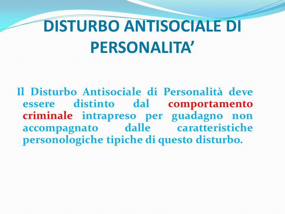DISTURBO ANTISOCIALE DI PERSONALITA Il Disturbo Antisociale di Personalità deve essere distinto dal comportamento criminale intrapreso per guadagno no