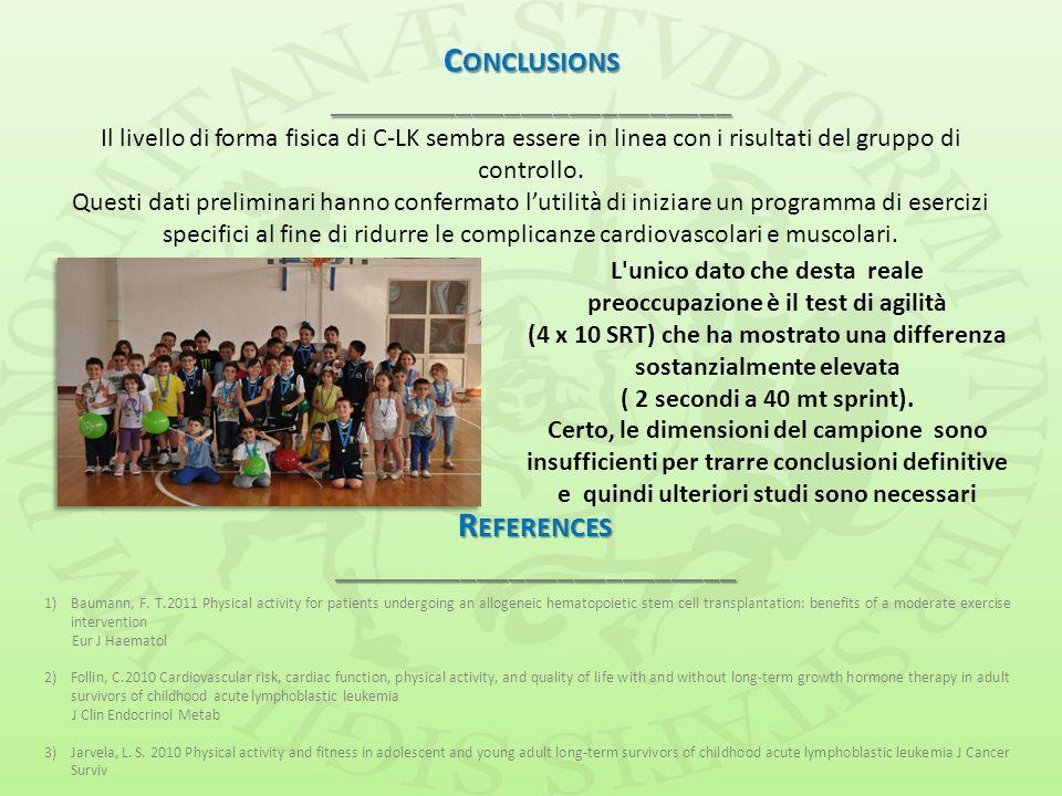 C ONCLUSIONS _________________________ R EFERENCES _________________________ Il livello di forma fisica di C-LK sembra essere in linea con i risultati