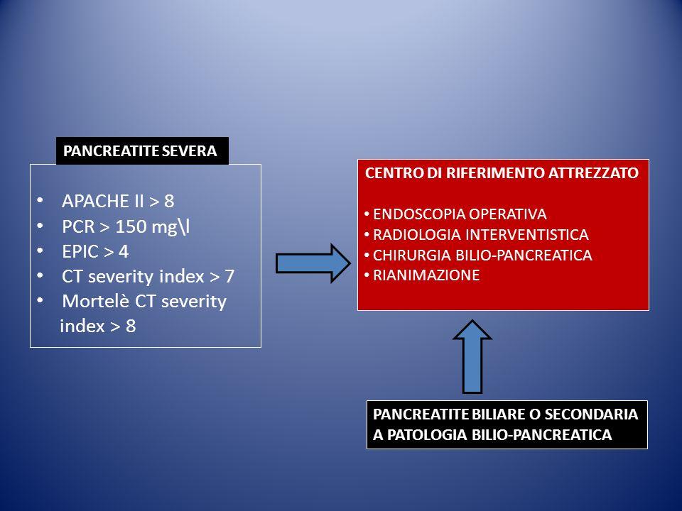 APACHE II > 8 PCR > 150 mg\l EPIC > 4 CT severity index > 7 Mortelè CT severity index > 8 PANCREATITE SEVERA PANCREATITE BILIARE O SECONDARIA A PATOLOGIA BILIO-PANCREATICA CENTRO DI RIFERIMENTO ATTREZZATO ENDOSCOPIA OPERATIVA RADIOLOGIA INTERVENTISTICA CHIRURGIA BILIO-PANCREATICA RIANIMAZIONE