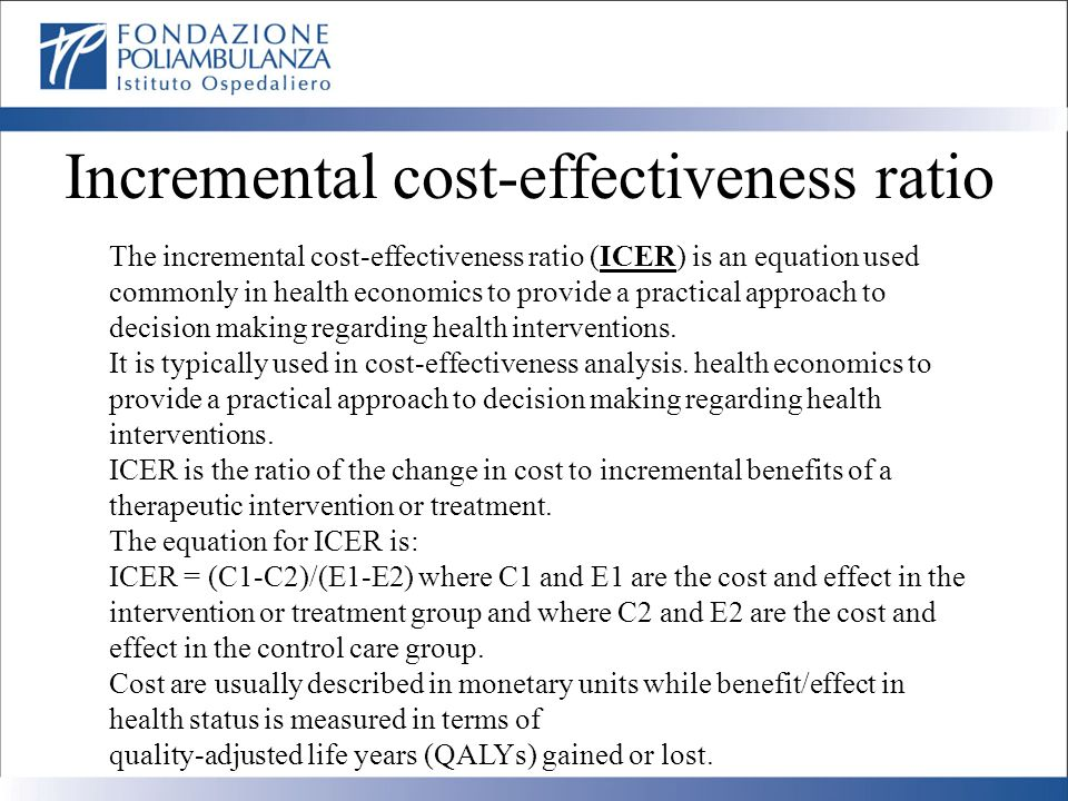 Incremental cost-effectiveness ratio The incremental cost-effectiveness ratio (ICER) is an equation used commonly in health economics to provide a pra