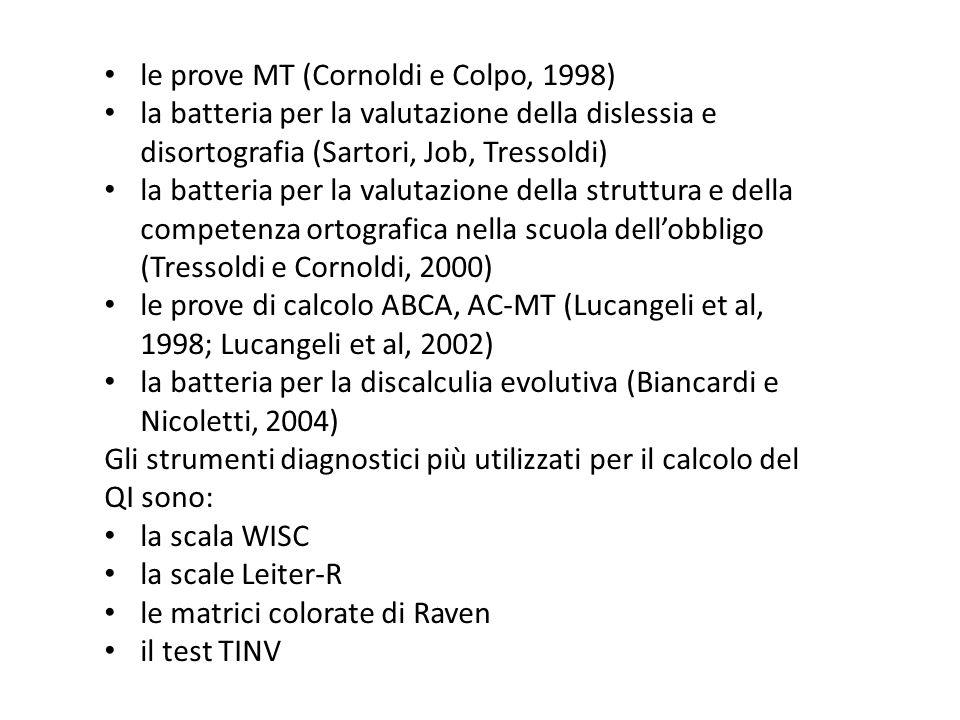 le prove MT (Cornoldi e Colpo, 1998) la batteria per la valutazione della dislessia e disortografia (Sartori, Job, Tressoldi) la batteria per la valut
