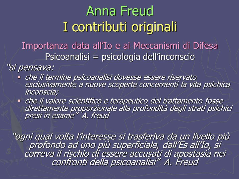 Anna Freud I contributi originali Importanza data allIo e ai Meccanismi di Difesa oggi il fine della psicoanalisi è acquisire conoscenze complete di tutte le istanze e chiarirne i rapporti reciproci.
