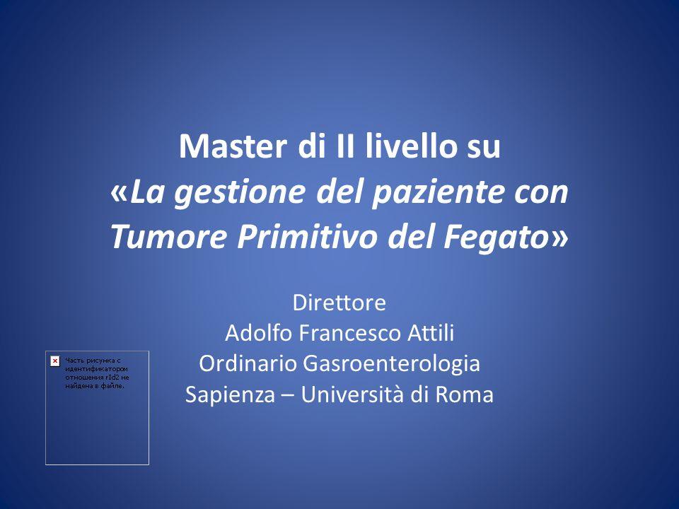 Master di II livello su «La gestione del paziente con Tumore Primitivo del Fegato» Direttore Adolfo Francesco Attili Ordinario Gasroenterologia Sapien