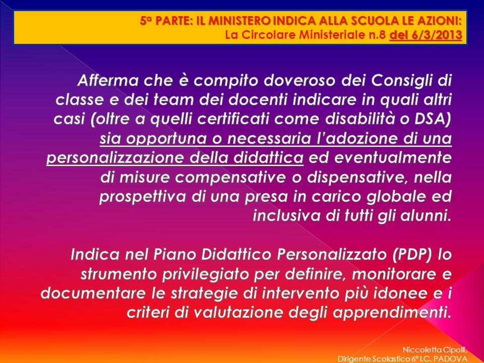 Niccoletta Cipolli, Dirigente Scolastico 6° I.C. PADOVA 5 a PARTE: IL MINISTERO INDICA ALLA SCUOLA LE AZIONI: del 6/3/2013 La Circolare Ministeriale n