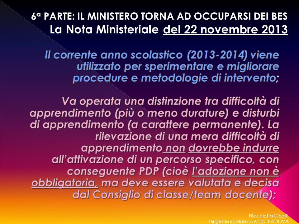 Niccoletta Cipolli, Dirigente Scolastico 6° I.C. PADOVA 6 a PARTE: IL MINISTERO TORNA AD OCCUPARSI DEI BES del 22 novembre 2013 La Nota Ministeriale d