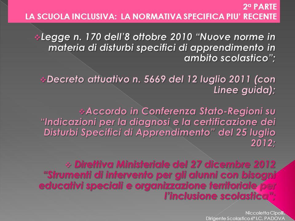 Niccoletta Cipolli, Dirigente Scolastico 6° I.C. PADOVA 2 a PARTE LA SCUOLA INCLUSIVA: LA NORMATIVA SPECIFICA PIU RECENTE