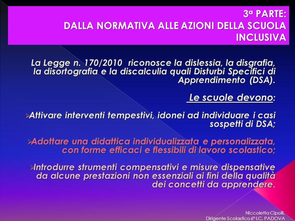 Niccoletta Cipolli, Dirigente Scolastico 6° I.C. PADOVA 3 a PARTE: DALLA NORMATIVA ALLE AZIONI DELLA SCUOLA INCLUSIVA DALLA NORMATIVA ALLE AZIONI DELL