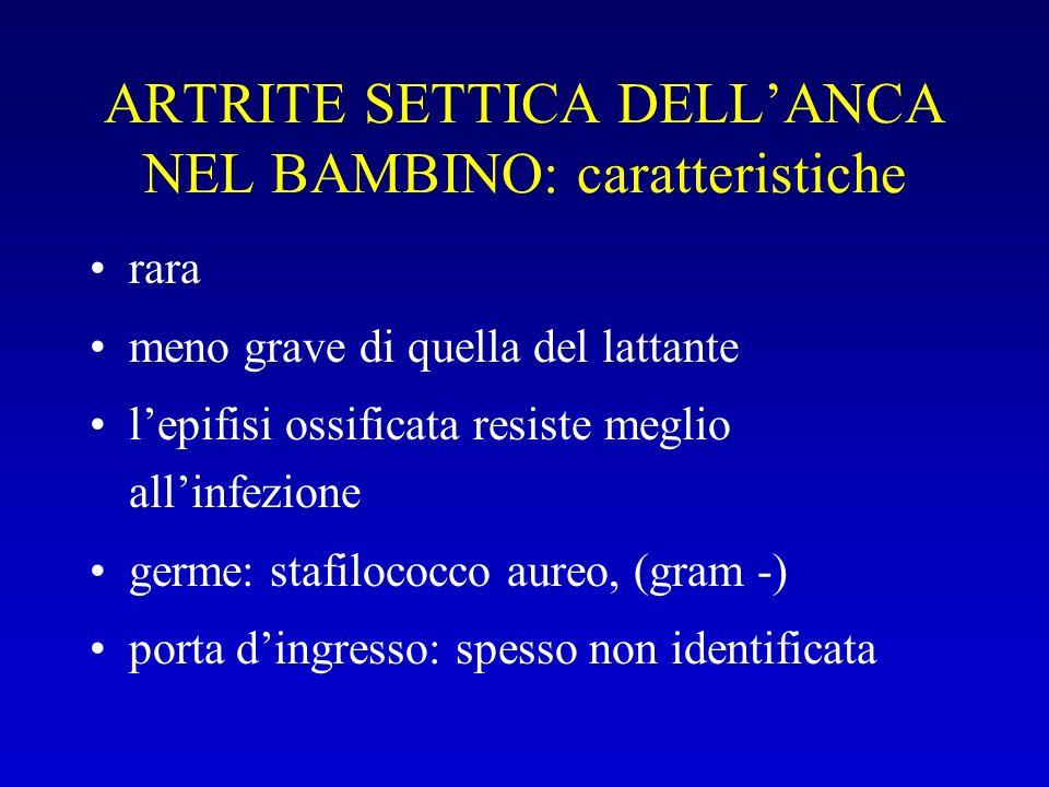 ARTRITE SETTICA DELLANCA NEL BAMBINO: caratteristiche rara meno grave di quella del lattante lepifisi ossificata resiste meglio allinfezione germe: st