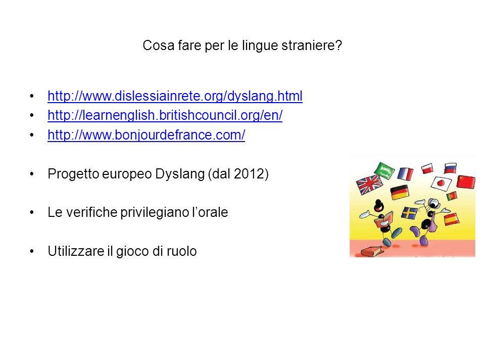 Cosa fare per le lingue straniere? http://www.dislessiainrete.org/dyslang.html http://learnenglish.britishcouncil.org/en/ http://www.bonjourdefrance.c