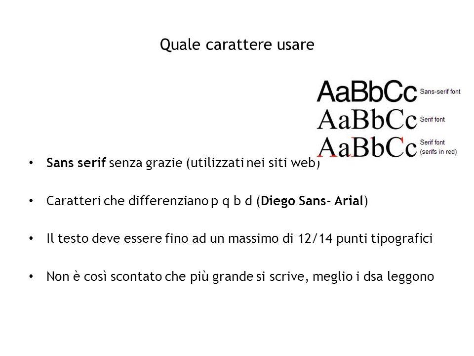 Quale carattere usare Sans serif senza grazie (utilizzati nei siti web) Caratteri che differenziano p q b d (Diego Sans- Arial) Il testo deve essere f