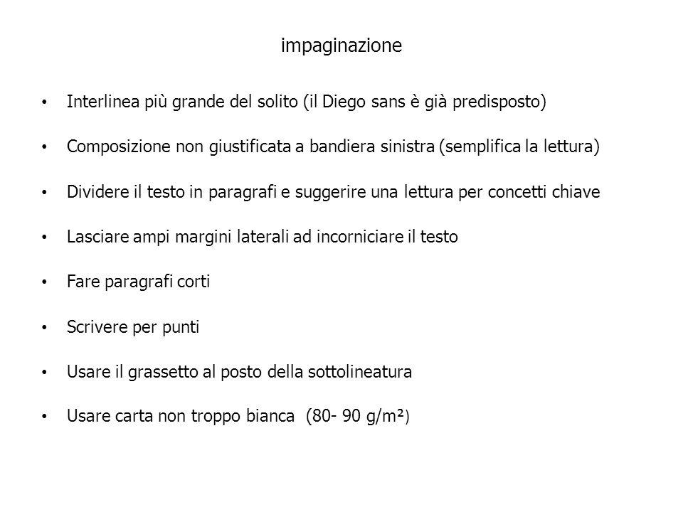 impaginazione Interlinea più grande del solito (il Diego sans è già predisposto) Composizione non giustificata a bandiera sinistra (semplifica la lett
