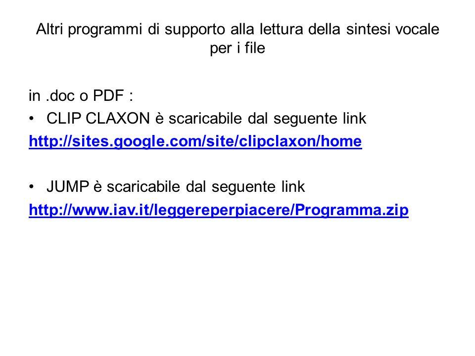 Altri programmi di supporto alla lettura della sintesi vocale per i file in.doc o PDF : CLIP CLAXON è scaricabile dal seguente link http://sites.googl