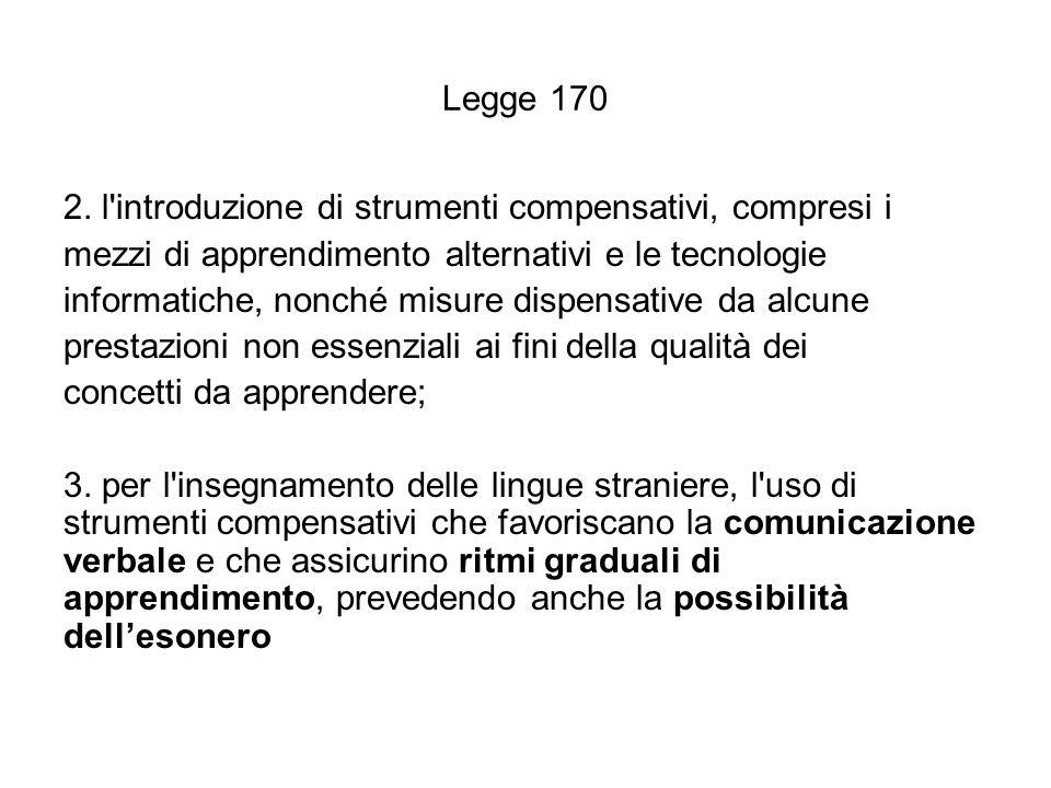 Legge 170 2. l'introduzione di strumenti compensativi, compresi i mezzi di apprendimento alternativi e le tecnologie informatiche, nonché misure dispe