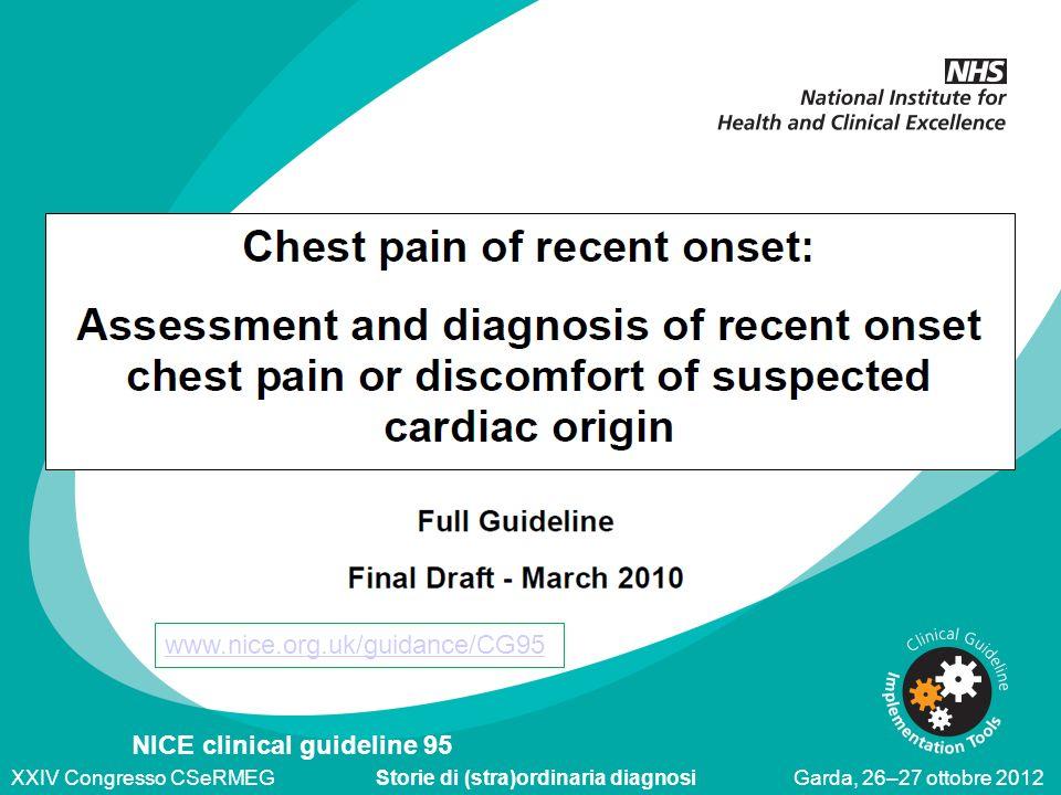 16/10/12 NICE clinical guideline 95 www.nice.org.uk/guidance/CG95 XXIV Congresso CSeRMEG Storie di (stra)ordinaria diagnosi Garda, 26–27 ottobre 2012
