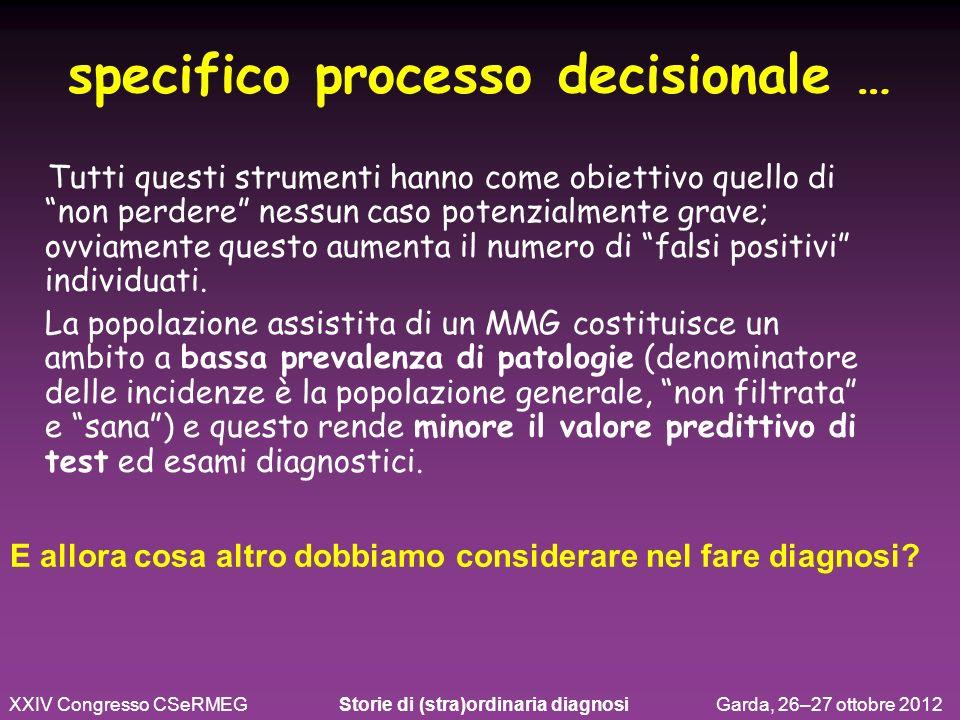 specifico processo decisionale … Tutti questi strumenti hanno come obiettivo quello di non perdere nessun caso potenzialmente grave; ovviamente questo