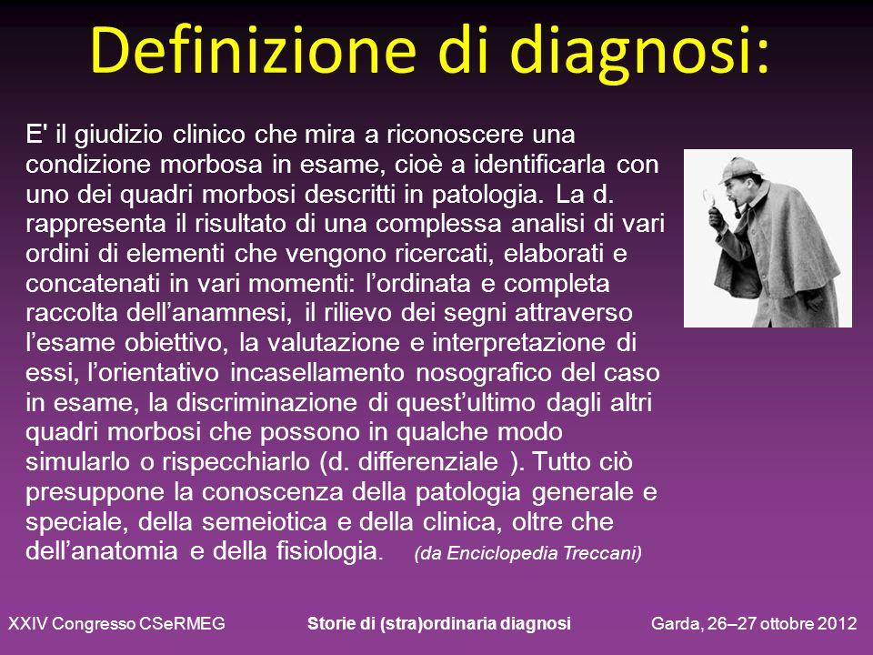 Definizione di diagnosi: E' il giudizio clinico che mira a riconoscere una condizione morbosa in esame, cioè a identificarla con uno dei quadri morbos