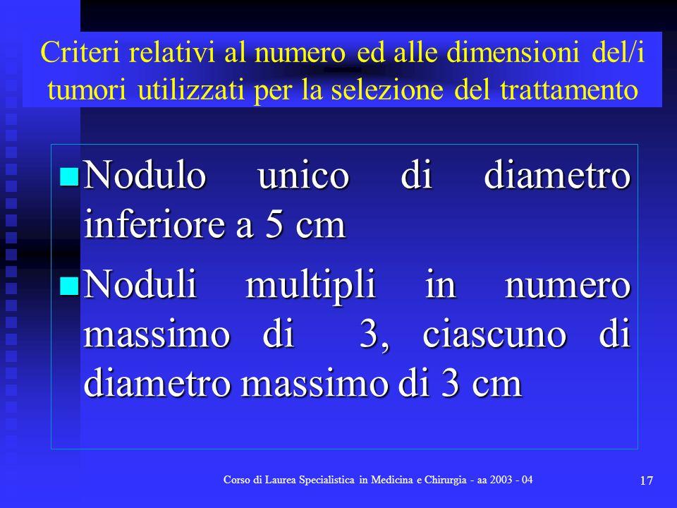 Corso di Laurea Specialistica in Medicina e Chirurgia - aa 2003 - 04 17 Criteri relativi al numero ed alle dimensioni del/i tumori utilizzati per la s