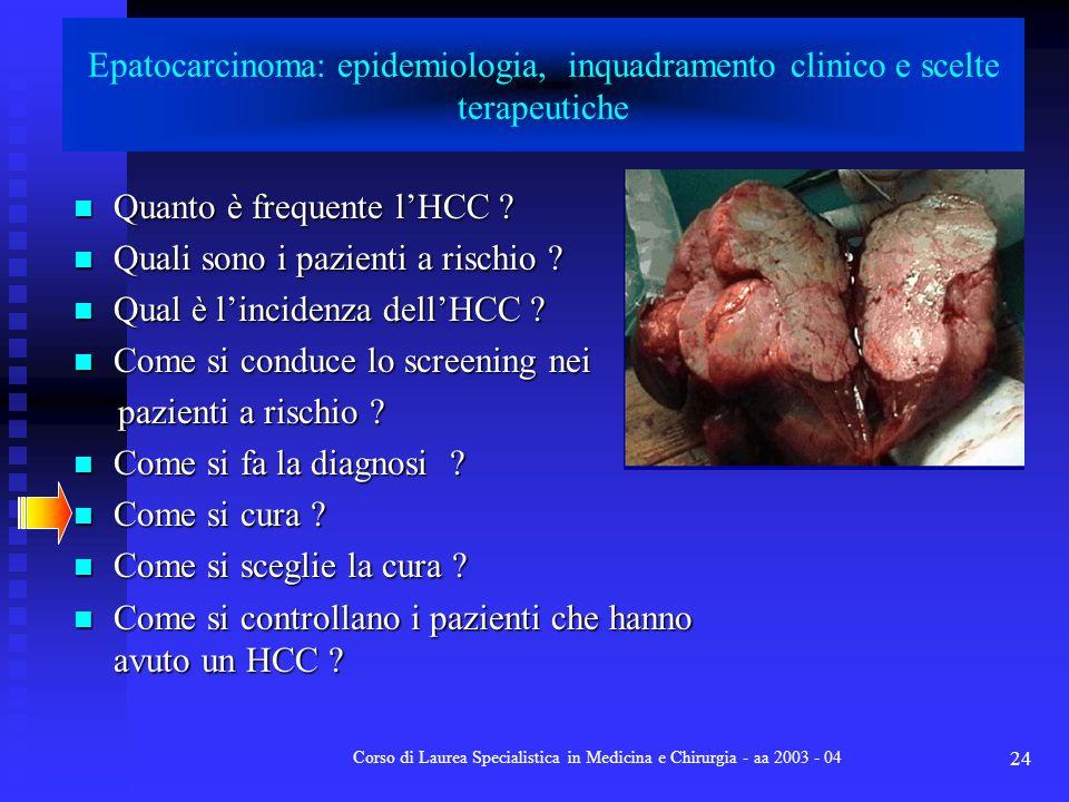 Corso di Laurea Specialistica in Medicina e Chirurgia - aa 2003 - 04 24 Epatocarcinoma: epidemiologia, inquadramento clinico e scelte terapeutiche Qua
