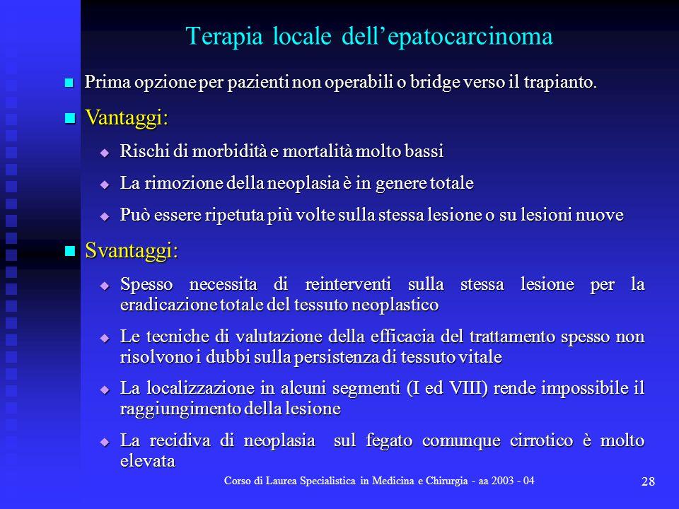 Corso di Laurea Specialistica in Medicina e Chirurgia - aa 2003 - 04 28 Terapia locale dellepatocarcinoma Prima opzione per pazienti non operabili o b