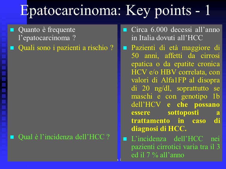 Corso di Laurea Specialistica in Medicina e Chirurgia - aa 2003 - 04 50 Epatocarcinoma: Key points - 1 Quanto è frequente lepatocarcinoma ? Quali sono