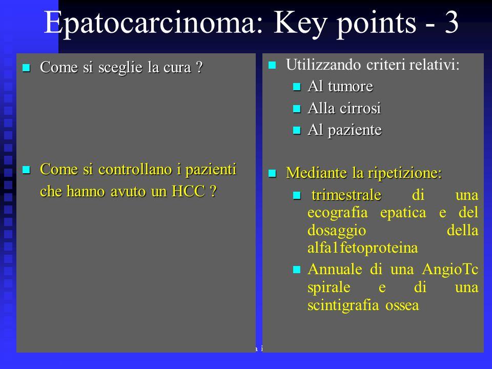 Corso di Laurea Specialistica in Medicina e Chirurgia - aa 2003 - 04 52 Epatocarcinoma: Key points - 3 Come si sceglie la cura ? Come si sceglie la cu