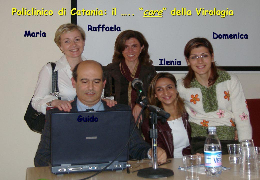 Maria Raffaela Guido Ilenia Domenica Policlinico di Catania: il ….. core della Virologia