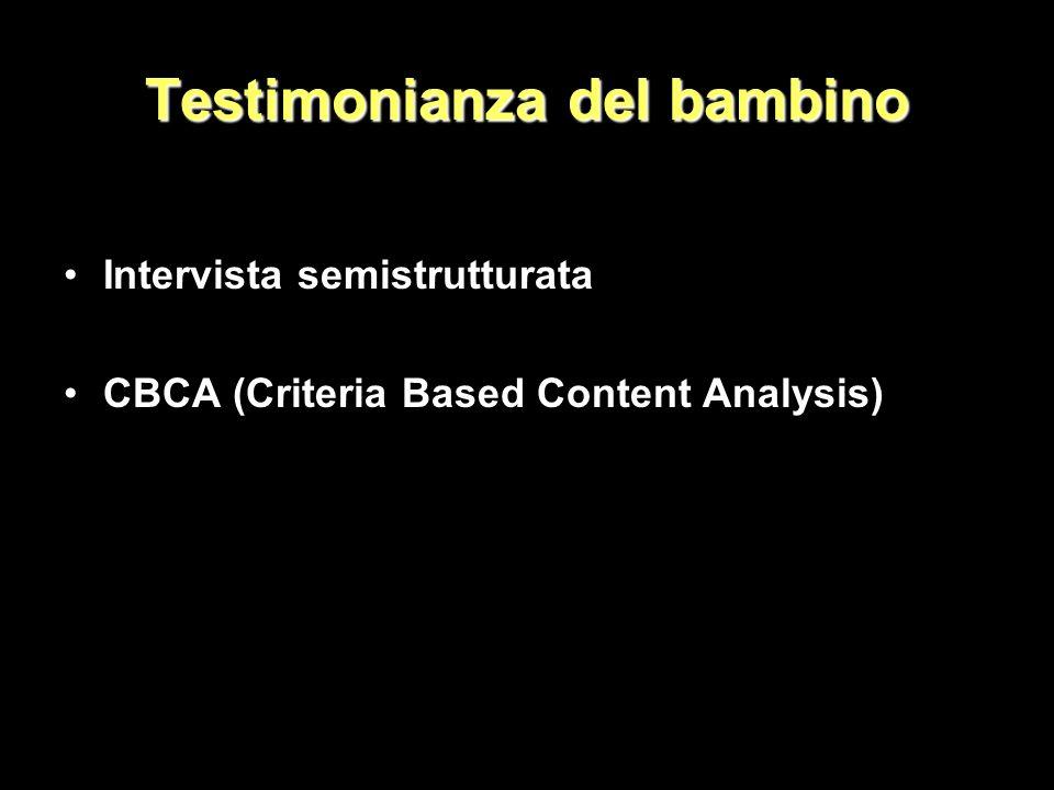 Testimonianza del bambino Intervista semistrutturata CBCA (Criteria Based Content Analysis)