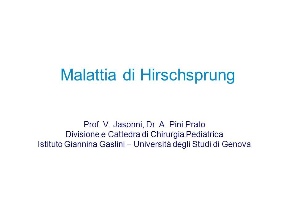 Malattia di Hirschsprung Prof. V. Jasonni, Dr. A. Pini Prato Divisione e Cattedra di Chirurgia Pediatrica Istituto Giannina Gaslini – Università degli