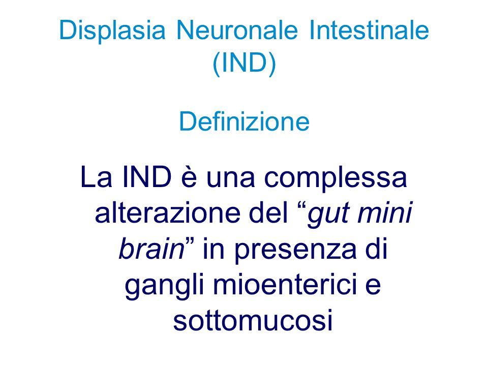Displasia Neuronale Intestinale (IND) Definizione La IND è una complessa alterazione del gut mini brain in presenza di gangli mioenterici e sottomucos