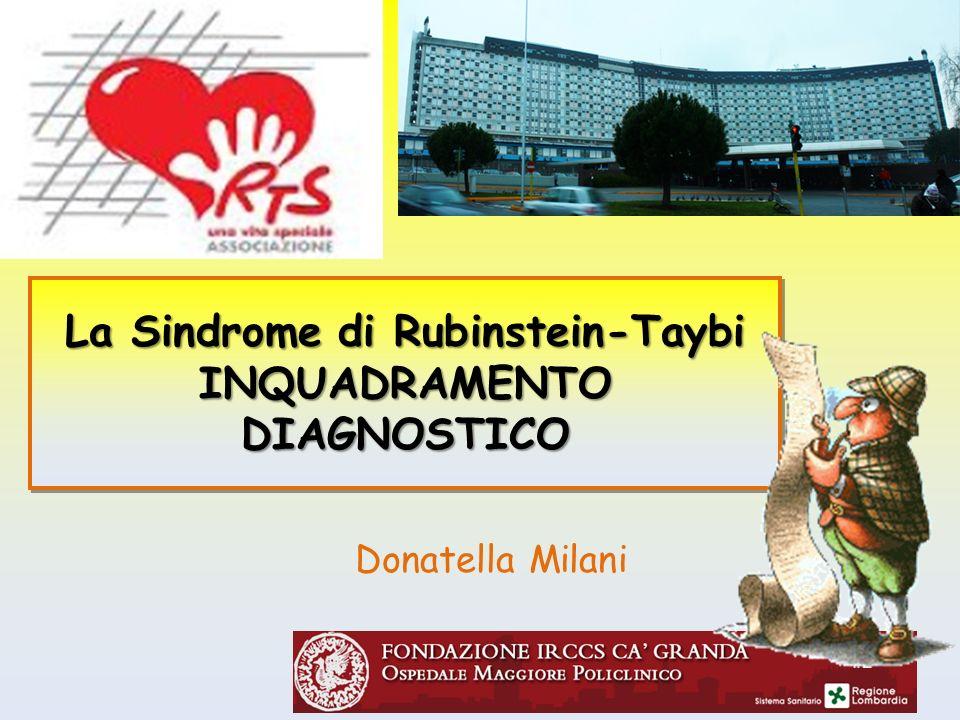 La Sindrome di Rubinstein-Taybi INQUADRAMENTO DIAGNOSTICO La Sindrome di Rubinstein-Taybi INQUADRAMENTO DIAGNOSTICO Donatella Milani