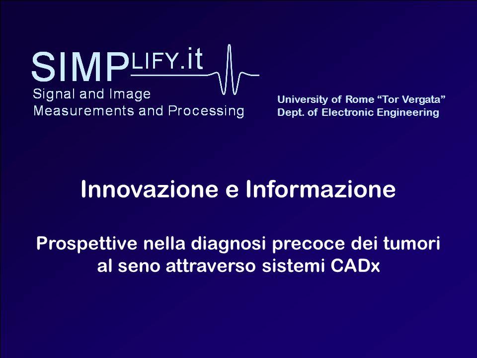 Innovazione e Informazione Prospettive nella diagnosi precoce dei tumori al seno attraverso sistemi CADx University of Rome Tor Vergata Dept. of Elect