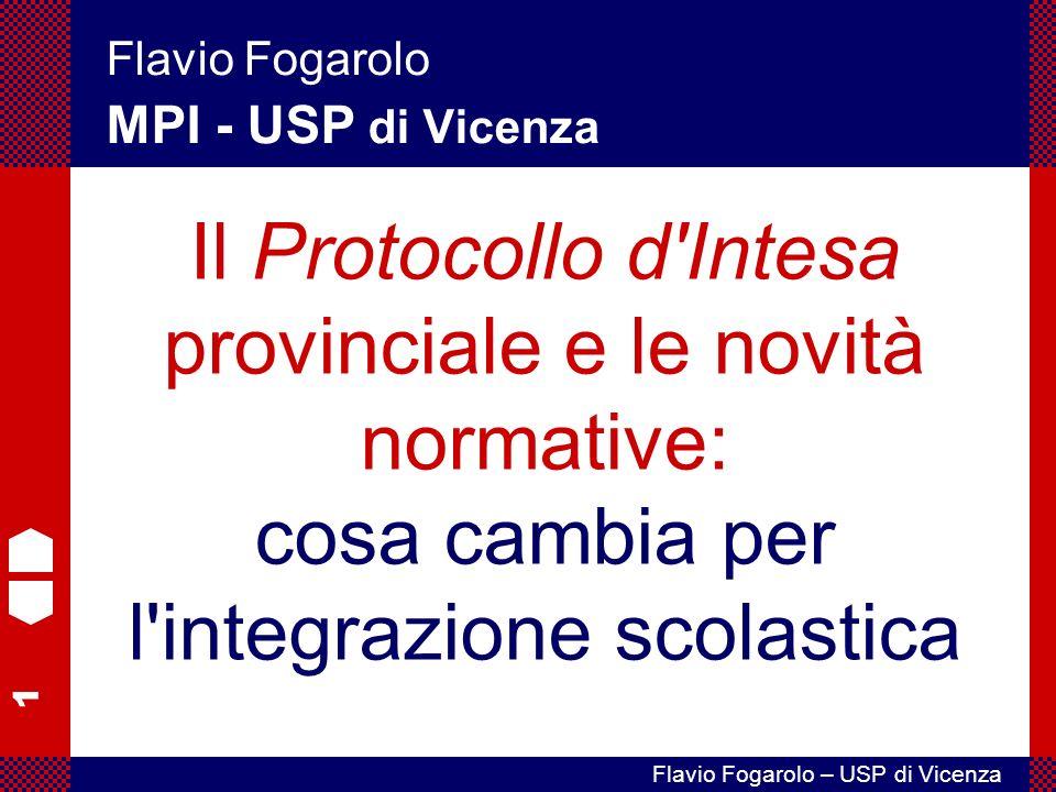 1 Flavio Fogarolo – USP di Vicenza Flavio Fogarolo MPI - USP di Vicenza Il Protocollo d Intesa provinciale e le novità normative: cosa cambia per l integrazione scolastica