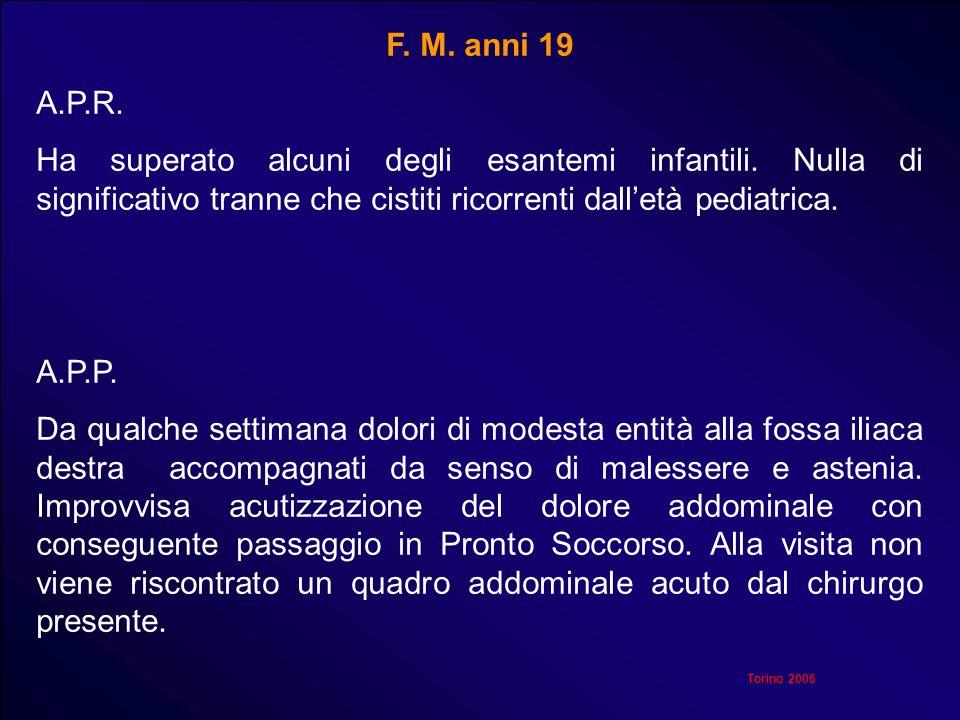 F. M. anni 19 A.P.R. Ha superato alcuni degli esantemi infantili. Nulla di significativo tranne che cistiti ricorrenti dalletà pediatrica. A.P.P. Da q