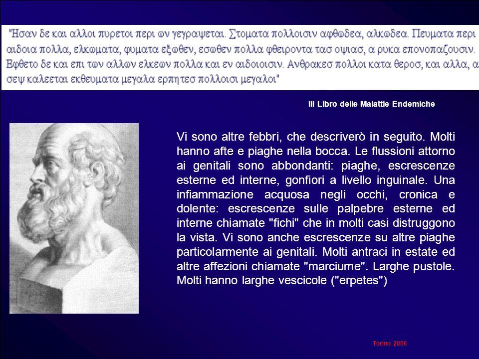 Torino 2006 Vi sono altre febbri, che descriverò in seguito. Molti hanno afte e piaghe nella bocca. Le flussioni attorno ai genitali sono abbondanti:
