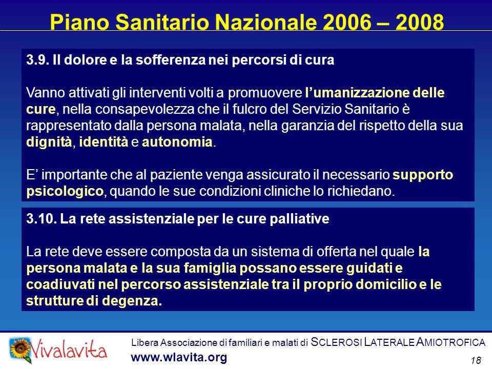 Libera Associazione di familiari e malati di S CLEROSI L ATERALE A MIOTROFICA www.wlavita.org 18 Piano Sanitario Nazionale 2006 – 2008 3.9. Il dolore