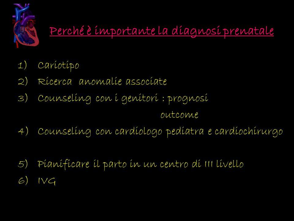 Perché è importante la diagnosi prenatale 1)Cariotipo 2)Ricerca anomalie associate 3)Counseling con i genitori : prognosi outcome 4)Counseling con car